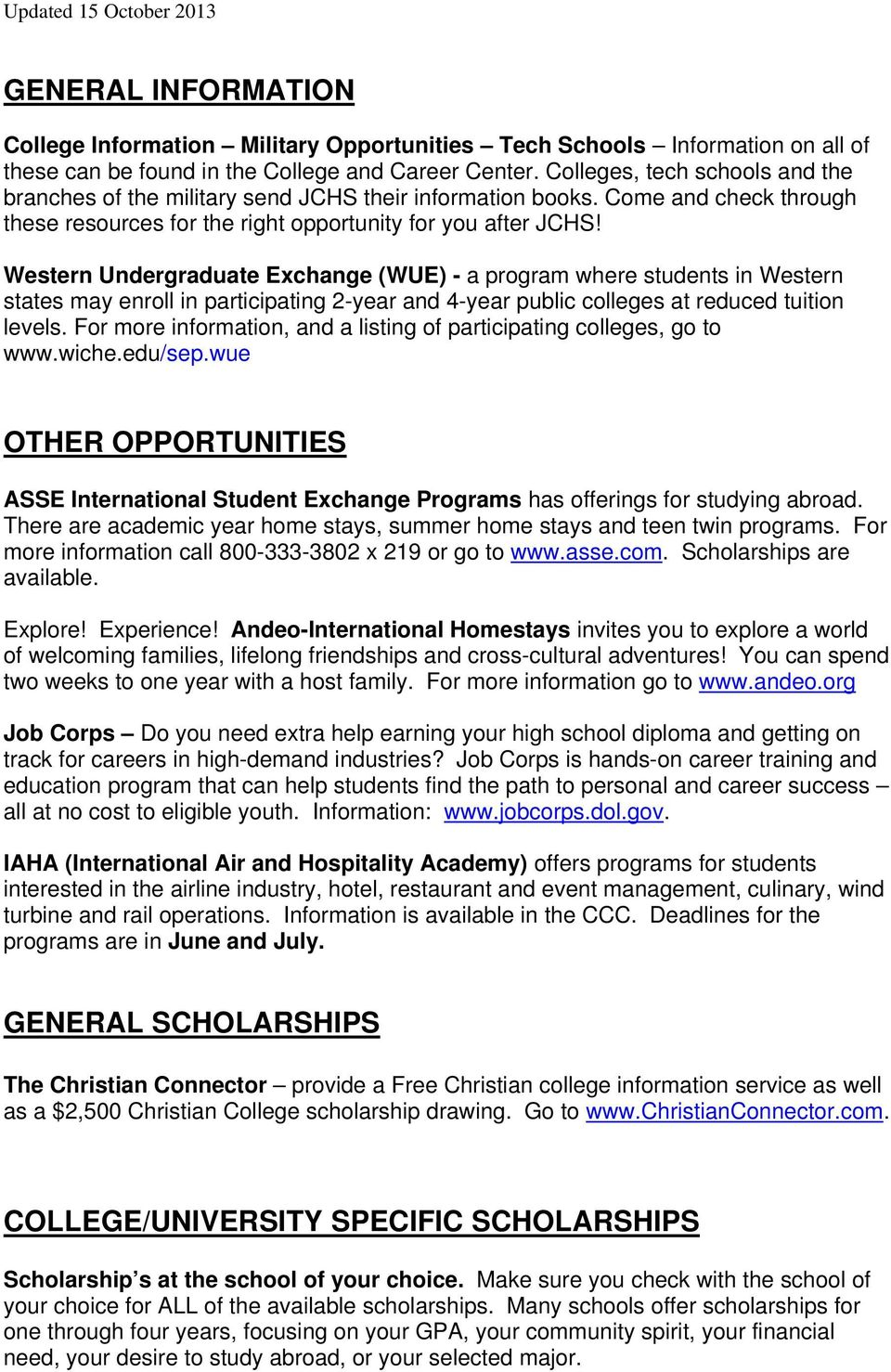 Western Undergraduate Exchange (WUE) - a program where students in Western states may enroll in participating 2-year and 4-year public colleges at reduced tuition levels.