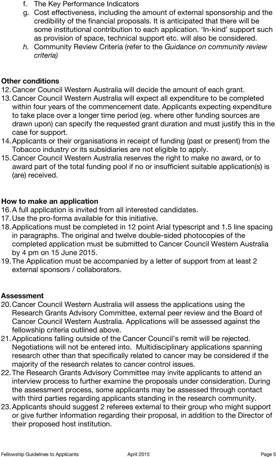 Community Review Criteria (refer to the Guidance on community review criteria) Other conditions 12. Cancer Council Western Australia will decide the amount of each grant. 13.
