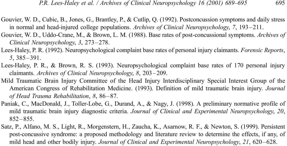Base rates of post-concussional symptoms. Archives of Clinical Neuropsychology, 3, 273 278. Lees-Haley, P. R. (1992). Neuropsychological complaint base rates of personal injury claimants.