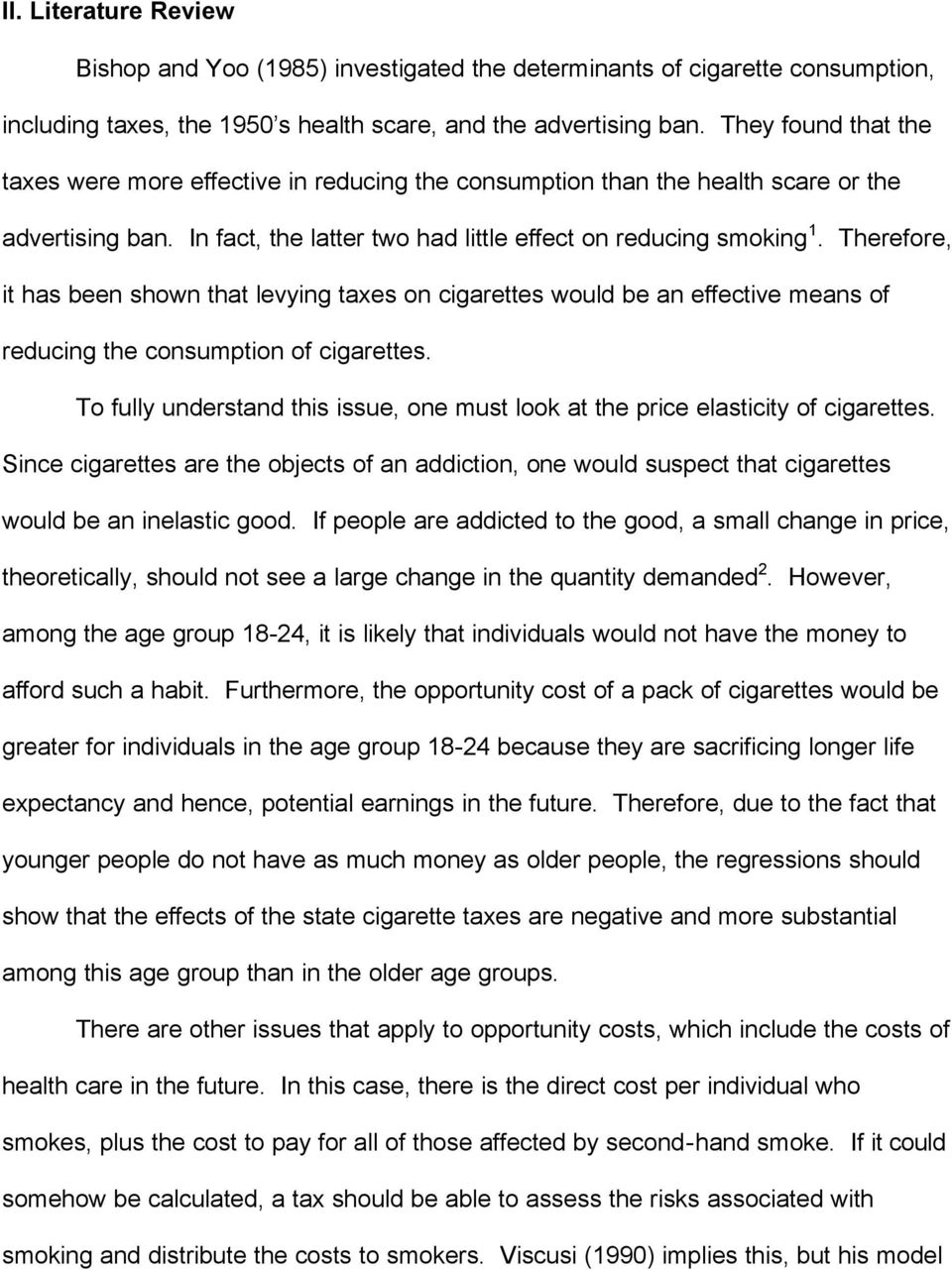 Therefore, it has been shown that levying taxes on cigarettes would be an effective means of reducing the consumption of cigarettes.