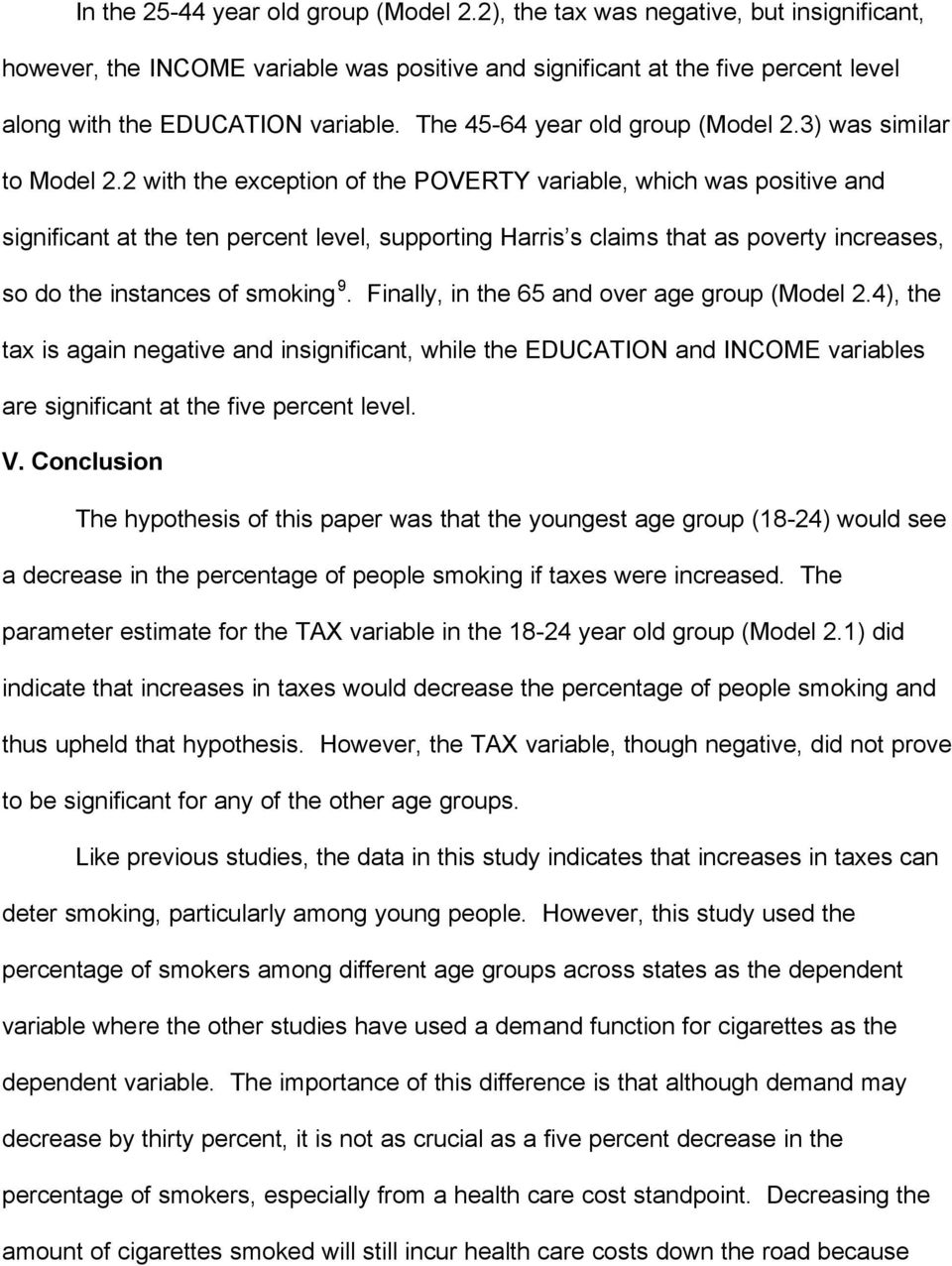 2 with the exception of the POVERTY variable, which was positive and significant at the ten percent level, supporting Harris s claims that as poverty increases, so do the instances of smoking 9.