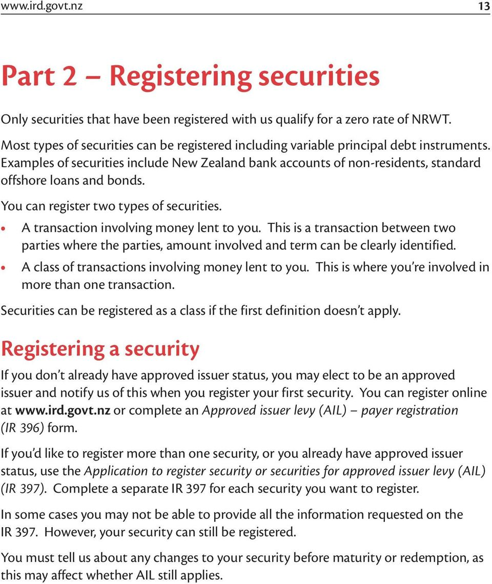 You can register two types of securities. A transaction involving money lent to you. This is a transaction between two parties where the parties, amount involved and term can be clearly identified.