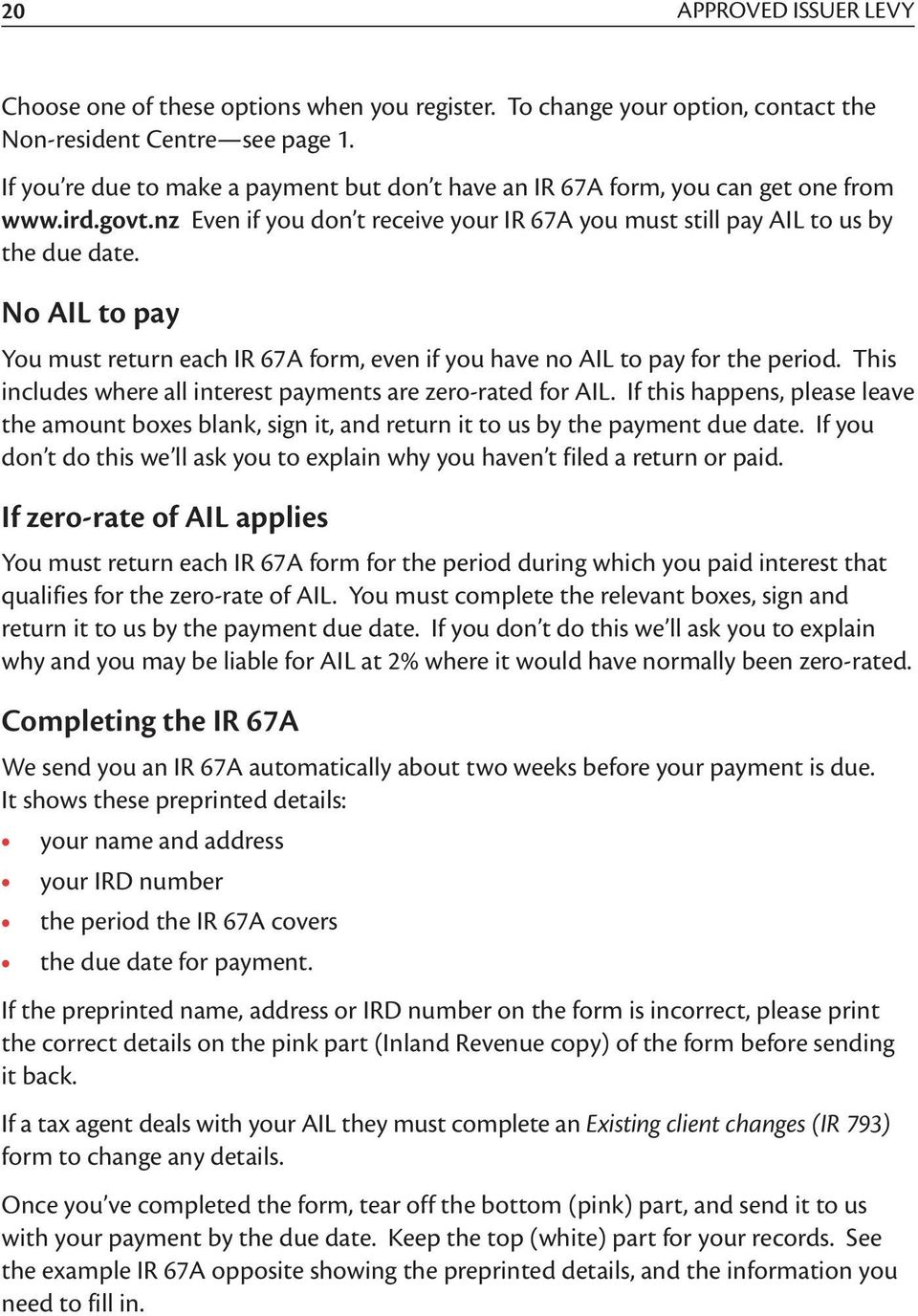 No AIL to pay You must return each IR 67A form, even if you have no AIL to pay for the period. This includes where all interest payments are zero-rated for AIL.