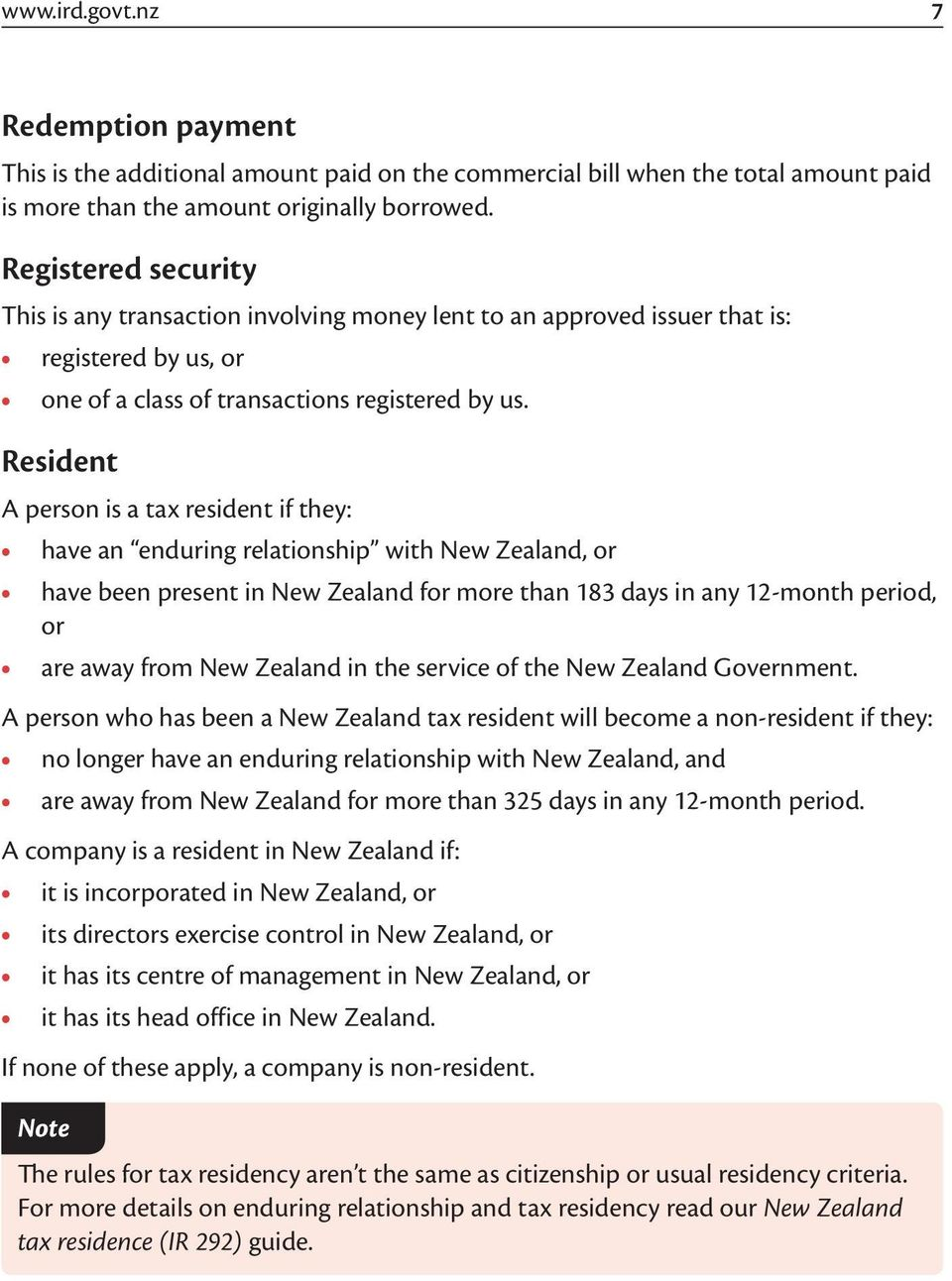 Resident A person is a tax resident if they: have an enduring relationship with New Zealand, or have been present in New Zealand for more than 183 days in any 12-month period, or are away from New