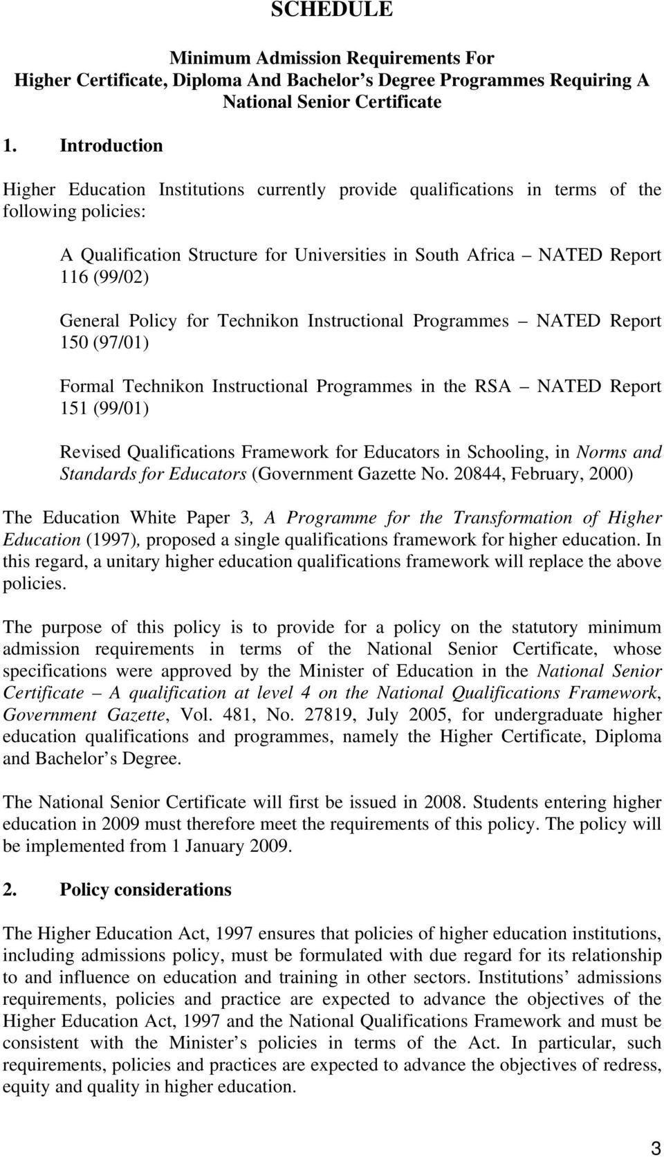 General Policy for Technikon Instructional Programmes NATED Report 150 (97/01) Formal Technikon Instructional Programmes in the RSA NATED Report 151 (99/01) Revised Qualifications Framework for