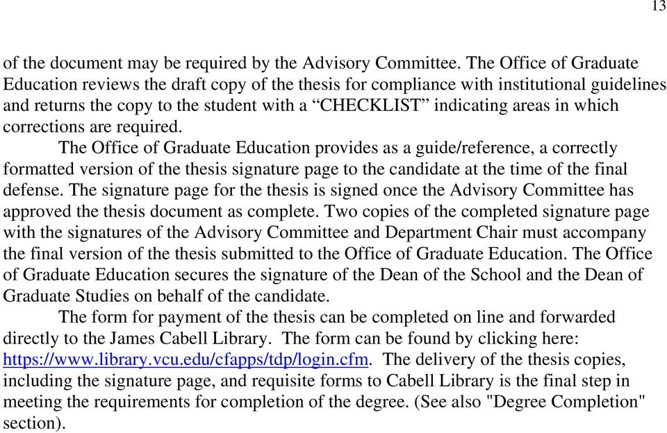 corrections are required. The Office of Graduate Education provides as a guide/reference, a correctly formatted version of the thesis signature page to the candidate at the time of the final defense.