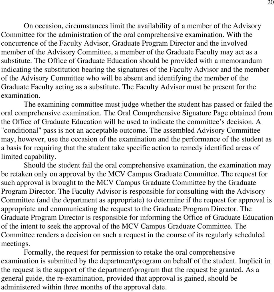 The Office of Graduate Education should be provided with a memorandum indicating the substitution bearing the signatures of the Faculty Advisor and the member of the Advisory Committee who will be