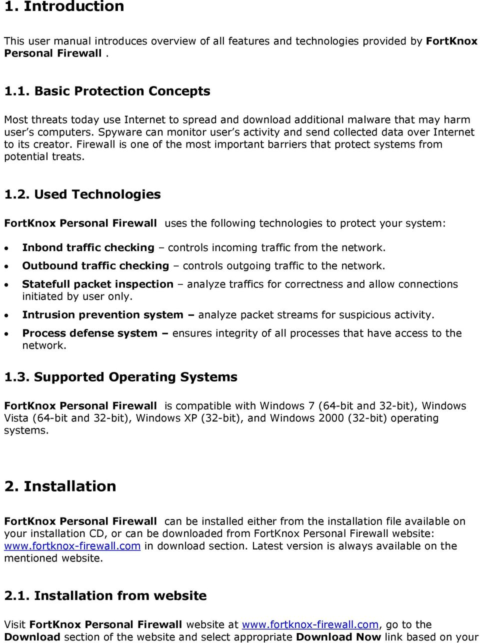 Used Technologies FortKnox Personal Firewall uses the following technologies to protect your system: Inbond traffic checking controls incoming traffic from the network.