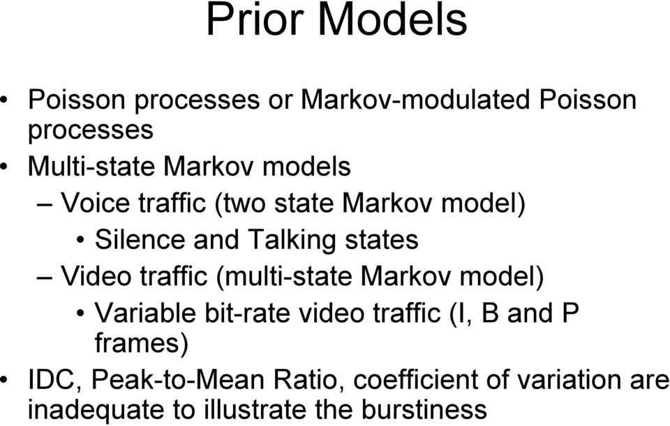 traffic (multi-state Markov model) Variable bit-rate video traffic (I, B and P frames)