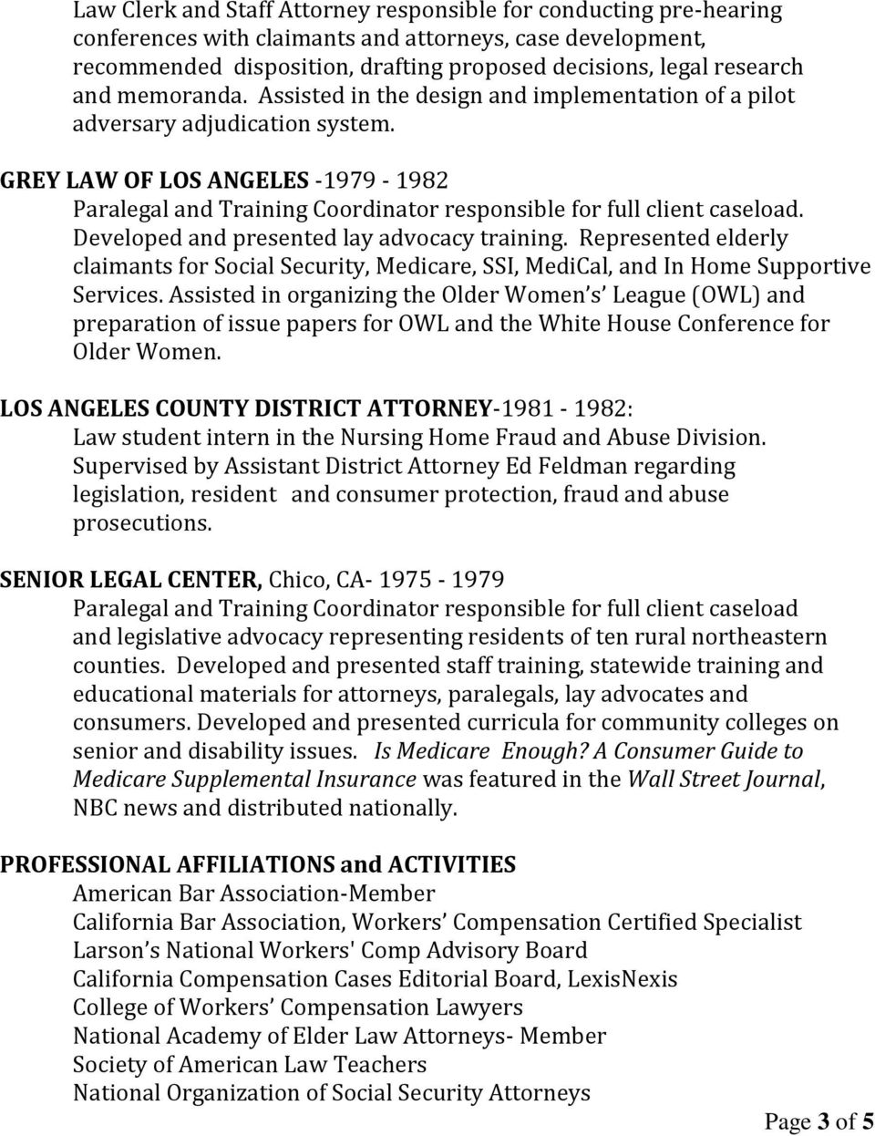 GREY LAW OF LOS ANGELES -1979-1982 Paralegal and Training Coordinator responsible for full client caseload. Developed and presented lay advocacy training.