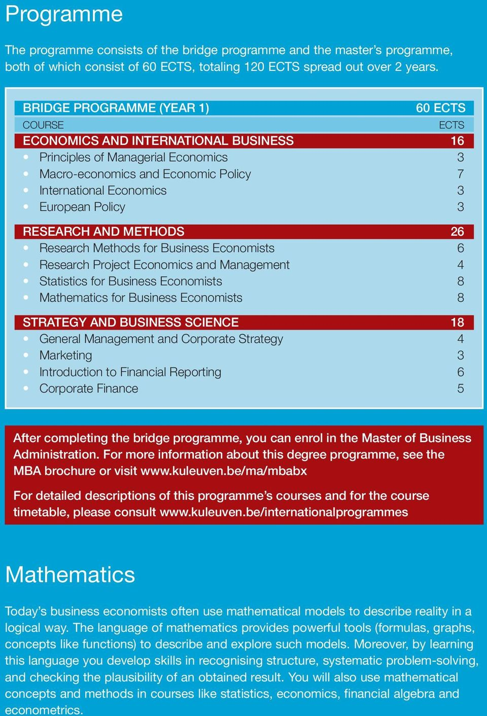 Policy 3 RESEARCH AND METHODS 26 Research Methods for Business Economists 6 Research Project Economics and Management 4 Statistics for Business Economists 8 Mathematics for Business Economists 8