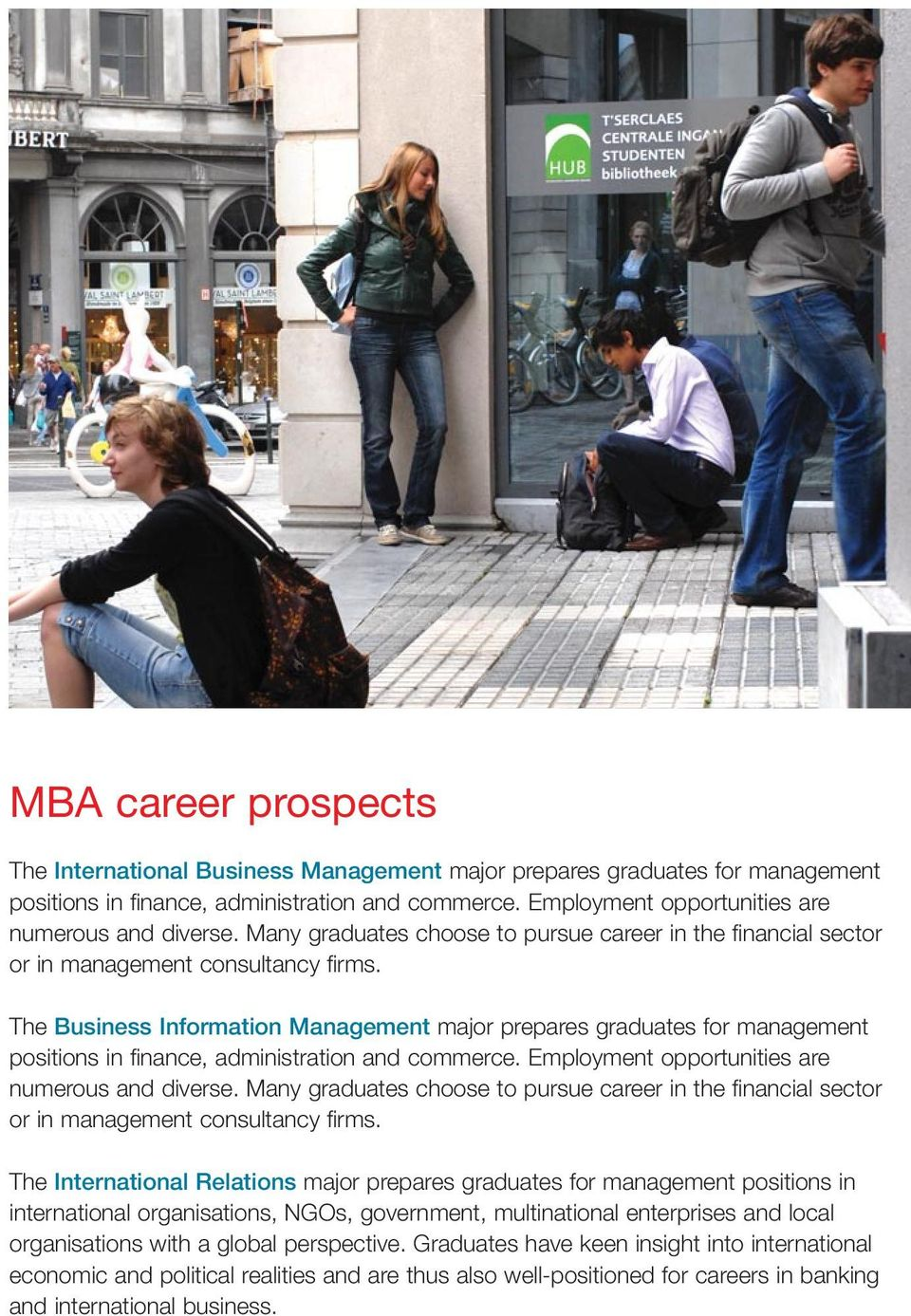 The Business Information Management major prepares graduates for management positions in finance, administration and commerce. Employment opportunities are numerous and diverse.