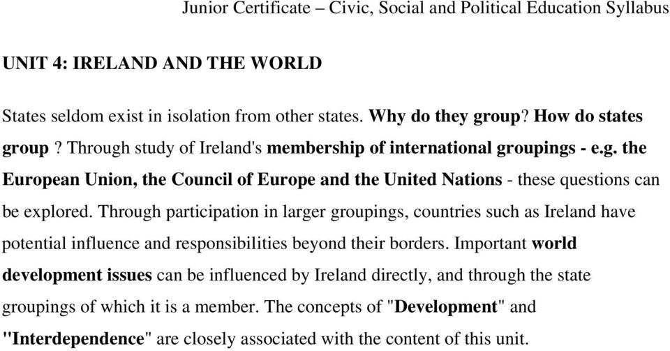 Through participation in larger groupings, countries such as Ireland have potential influence and responsibilities beyond their borders.