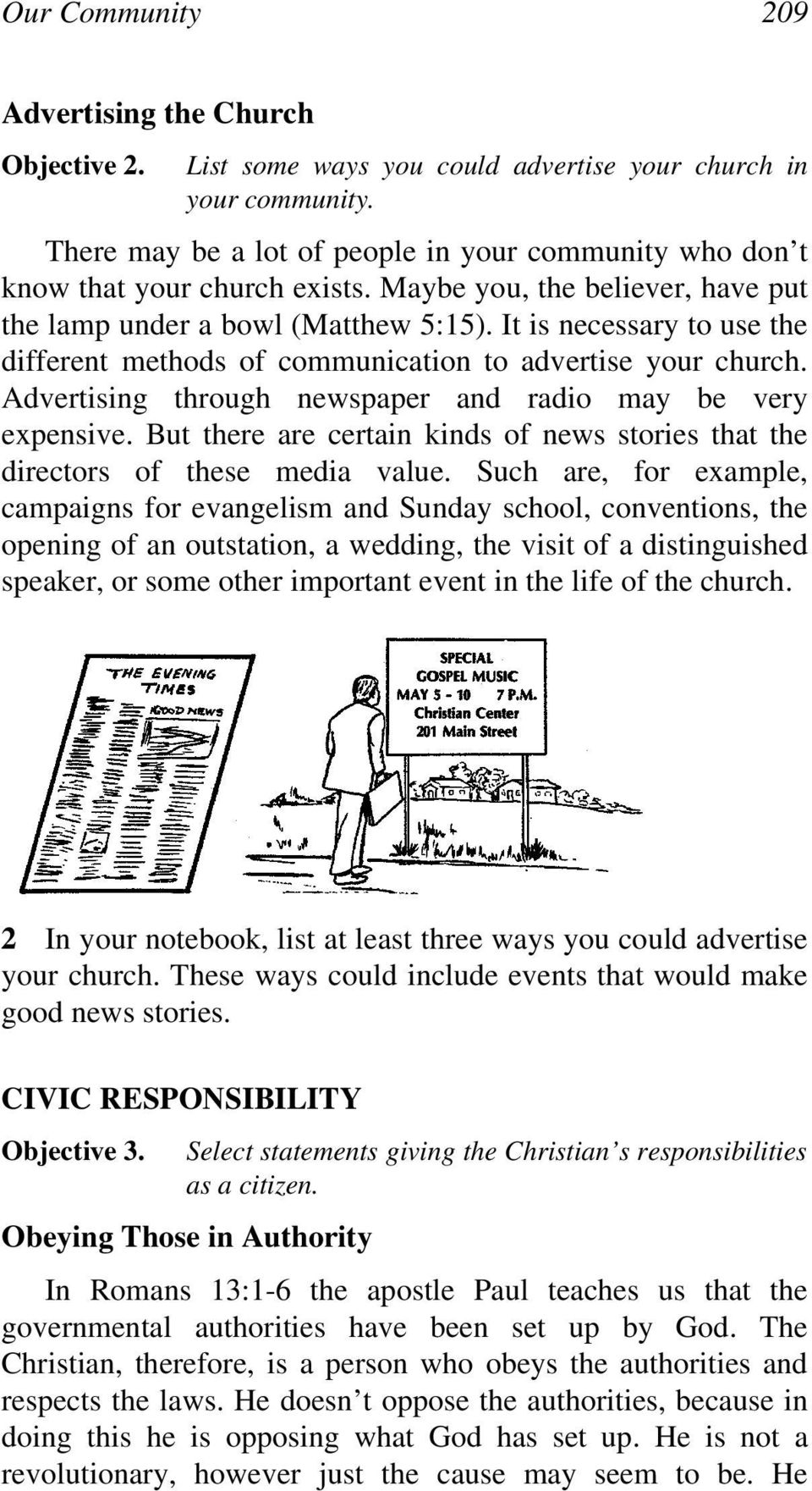It is necessary to use the different methods of communication to advertise your church. Advertising through newspaper and radio may be very expensive.