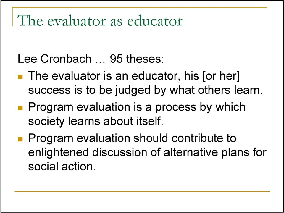 Program evaluation is a process by which society learns about itself.