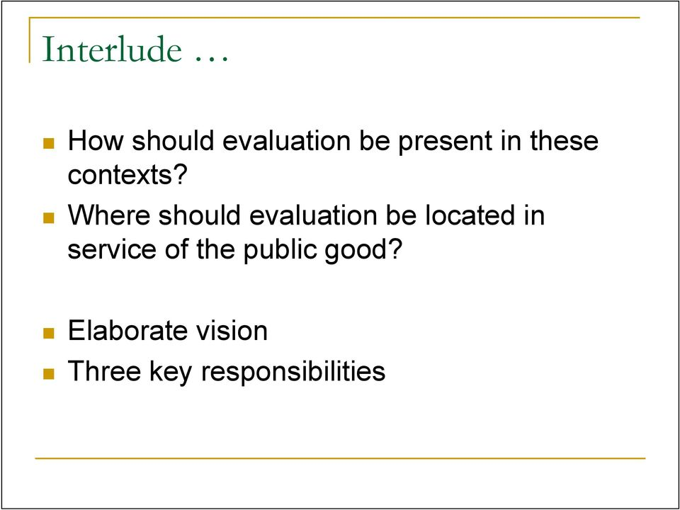 Where should evaluation be located in