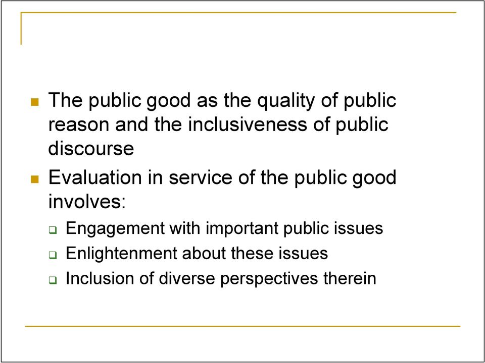 public good involves: Engagement with important public issues