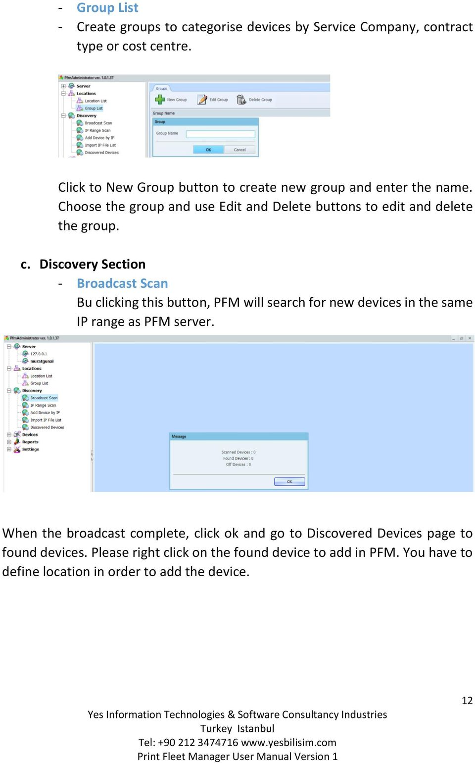 c. Discovery Section - Broadcast Scan Bu clicking this button, PFM will search for new devices in the same IP range as PFM server.