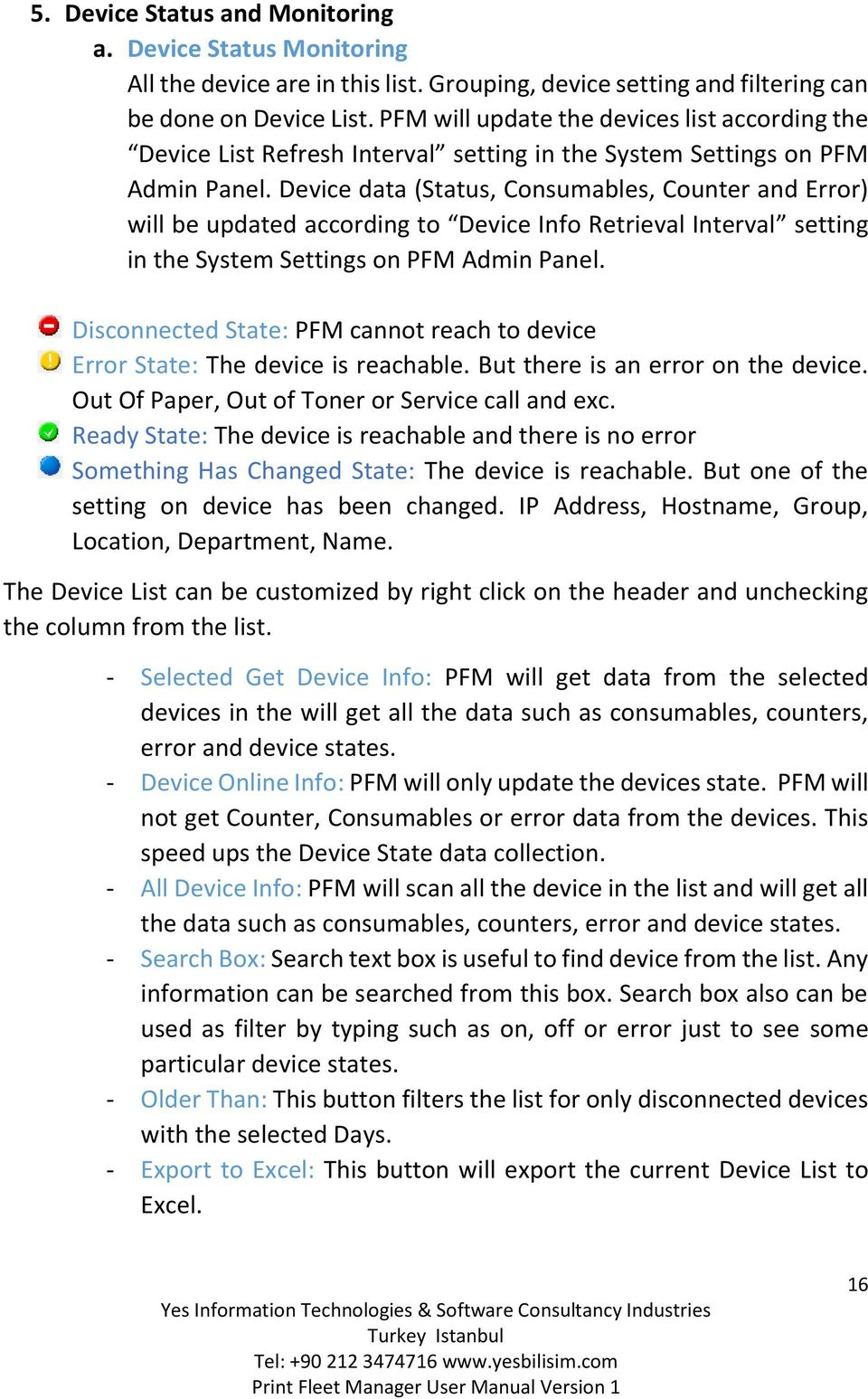 Device data (Status, Consumables, Counter and Error) will be updated according to Device Info Retrieval Interval setting in the System Settings on PFM Admin Panel.