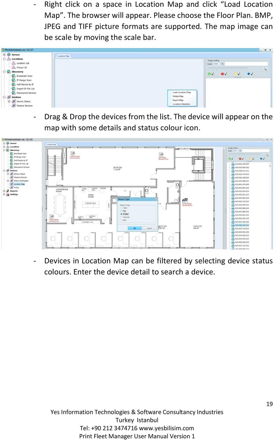 The map image can be scale by moving the scale bar. - Drag & Drop the devices from the list.