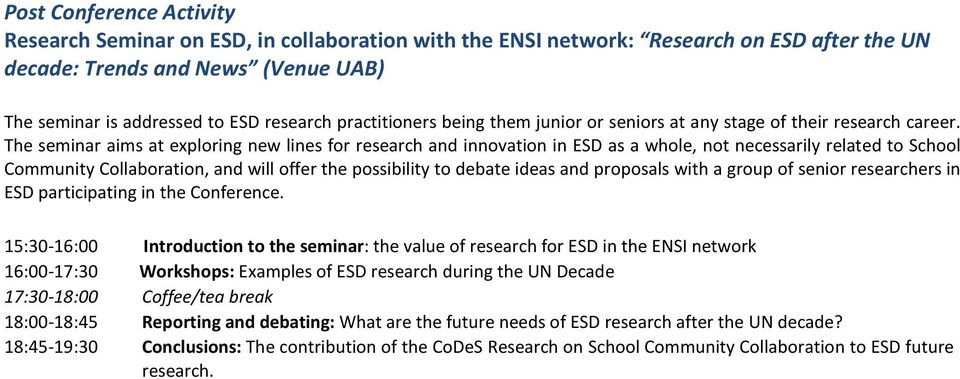 The seminar aims at exploring new lines for research and innovation in ESD as a whole, not necessarily related to School Community Collaboration, and will offer the possibility to debate ideas and