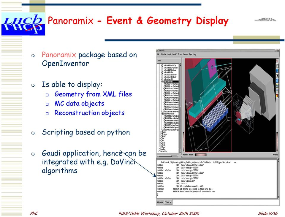 Panoramix package based on OpenInventor Is able to display: Geometry from XML files MC data