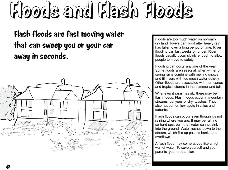 Some floods are seasonal, when winter or spring rains combine with melting snows and fill rivers with too much water quickly.