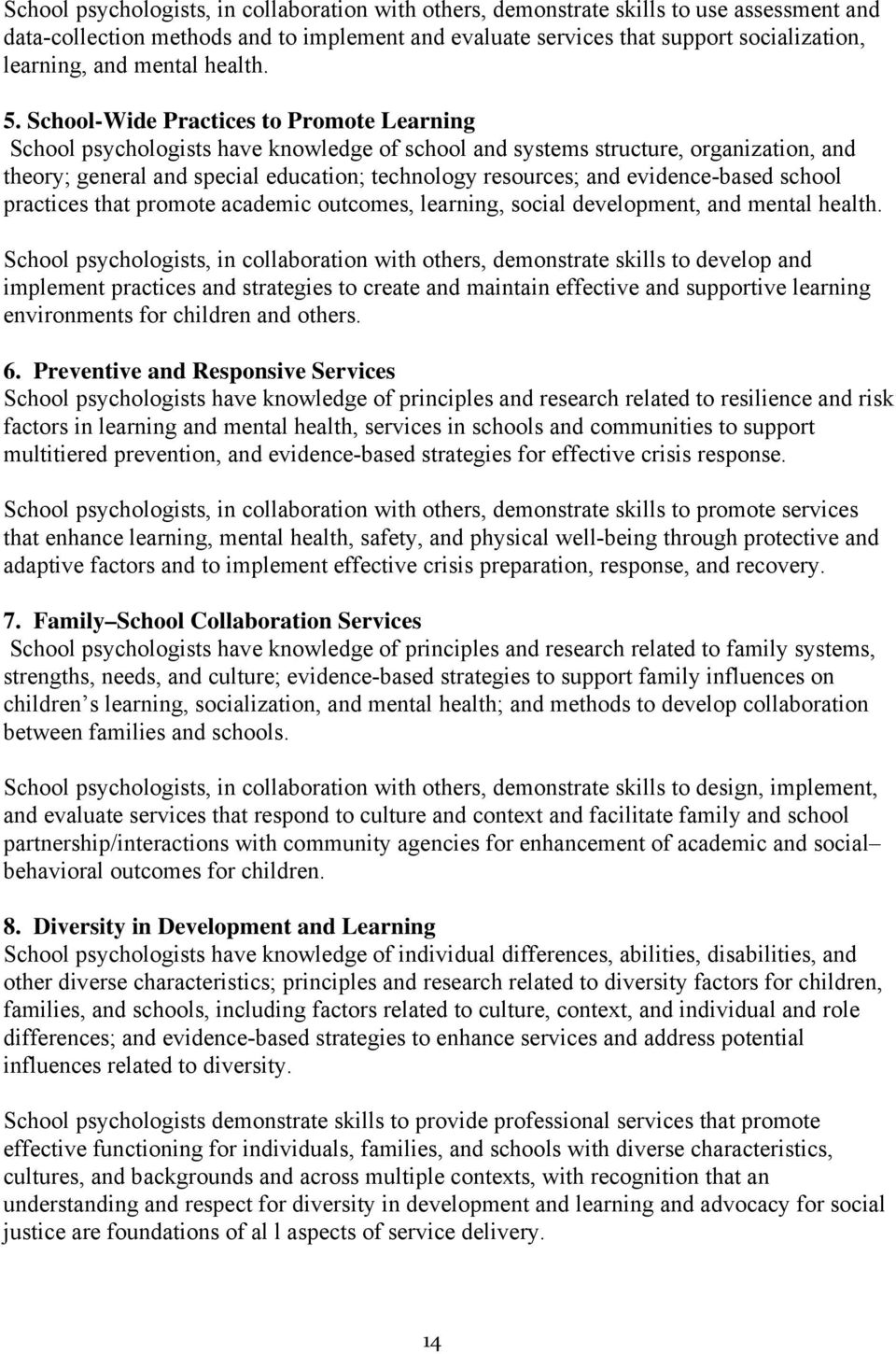 School-Wide Practices to Promote Learning School psychologists have knowledge of school and systems structure, organization, and theory; general and special education; technology resources; and