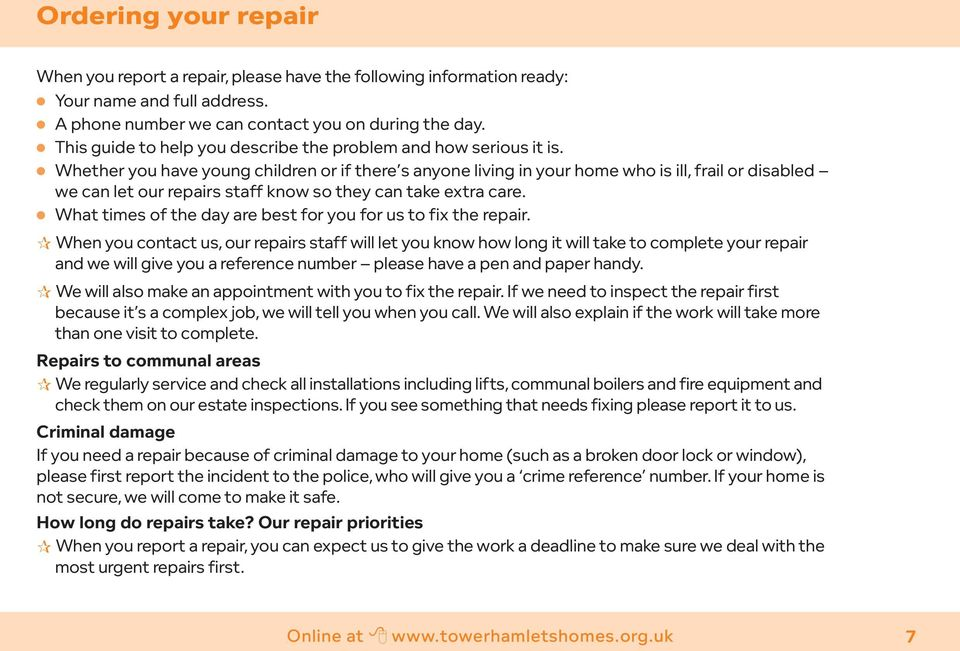 Whether you have young children or if there s anyone living in your home who is ill, frail or disabled we can let our repairs staff know so they can take extra care.