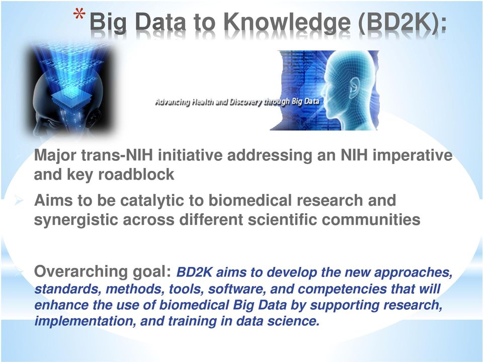 Overarching goal: BD2K aims to develop the new approaches, standards, methods, tools, software, and