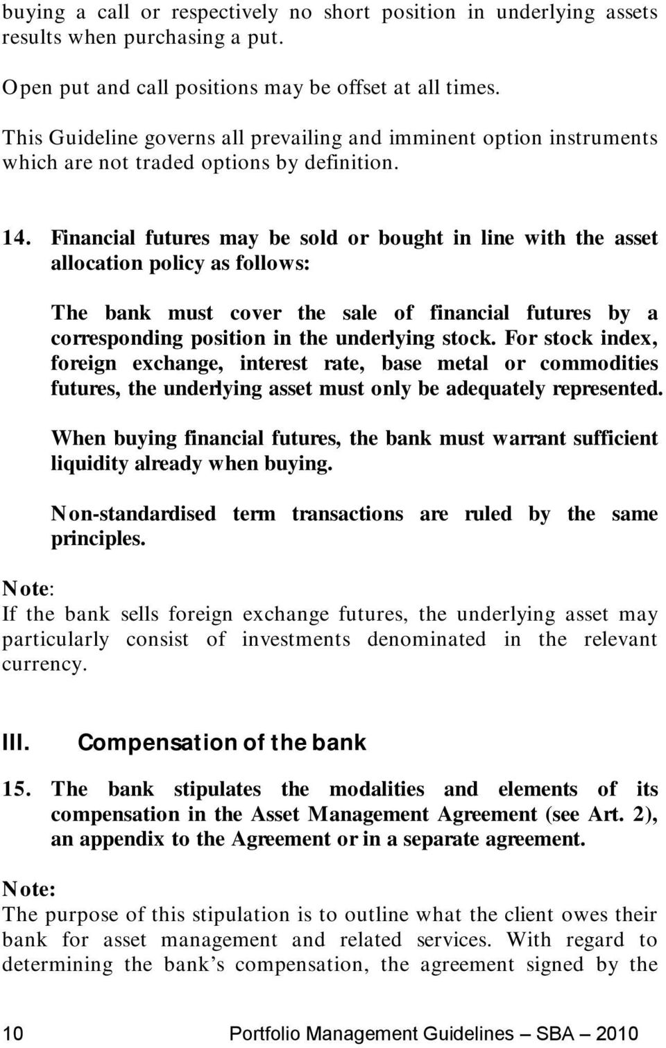 Financial futures may be sold or bought in line with the asset allocation policy as follows: The bank must cover the sale of financial futures by a corresponding position in the underlying stock.