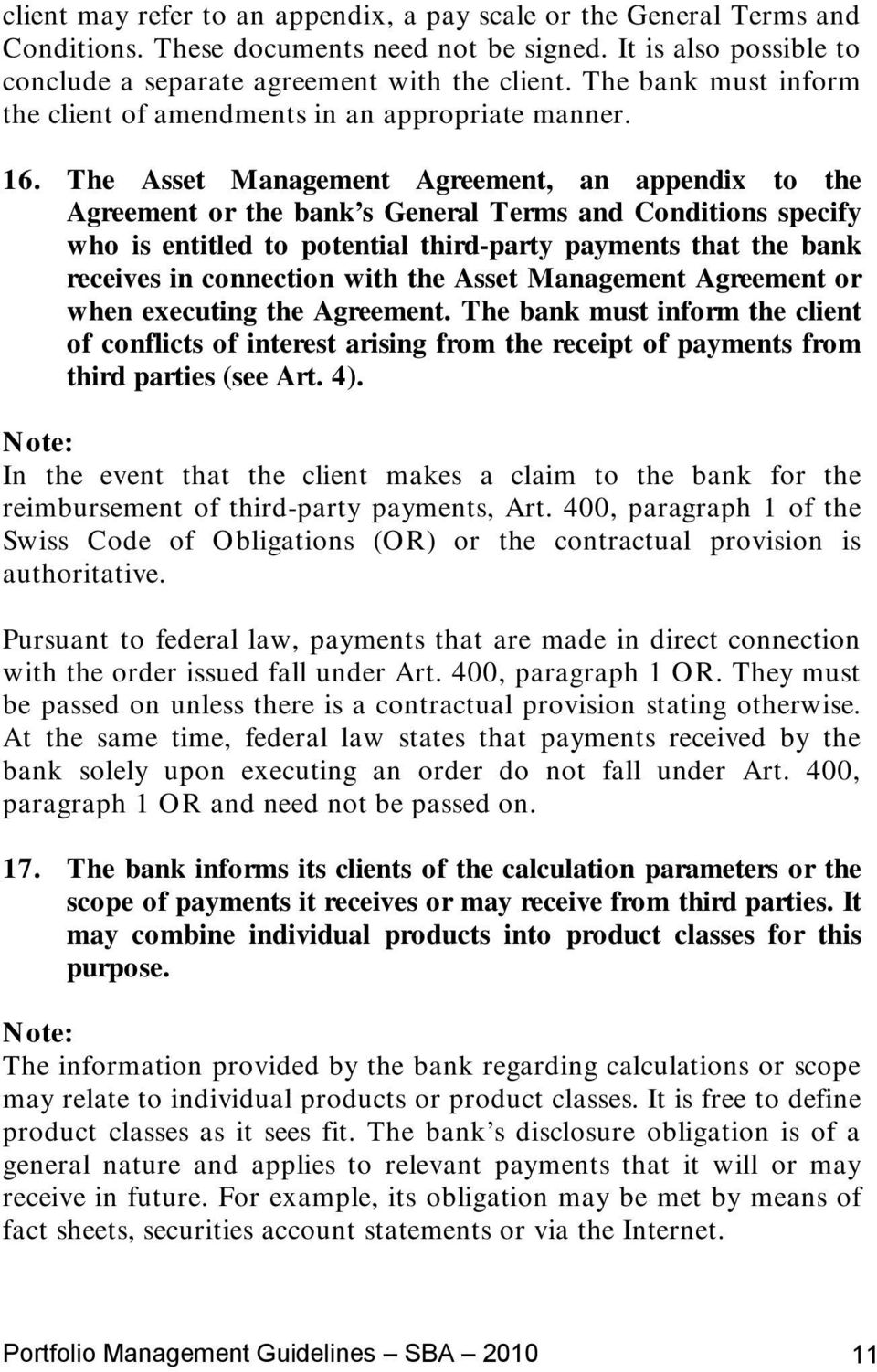 The Asset Management Agreement, an appendix to the Agreement or the bank s General Terms and Conditions specify who is entitled to potential third-party payments that the bank receives in connection
