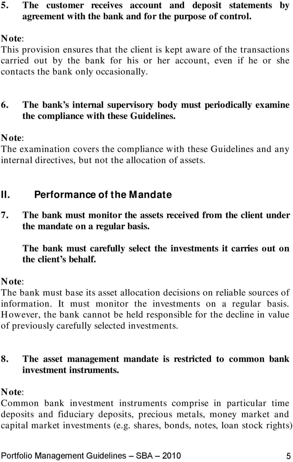 The bank s internal supervisory body must periodically examine the compliance with these Guidelines.
