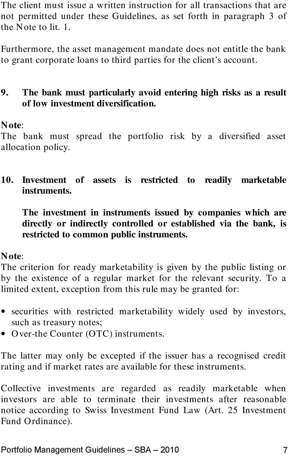 The bank must particularly avoid entering high risks as a result of low investment diversification. The bank must spread the portfolio risk by a diversified asset allocation policy. 10.