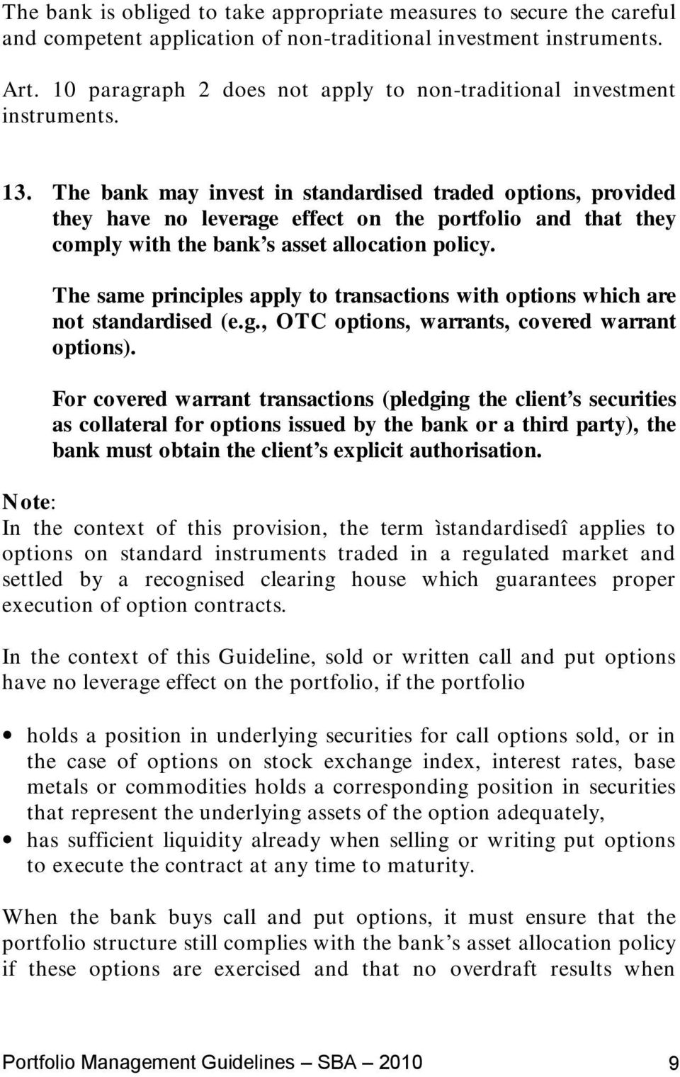The bank may invest in standardised traded options, provided they have no leverage effect on the portfolio and that they comply with the bank s asset allocation policy.