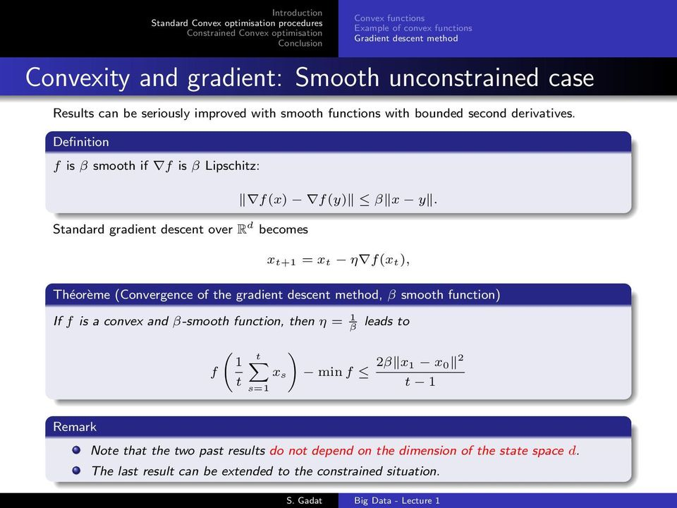 x t+1 = x t η f(x t), Théorème (Convergence of the gradient descent method, β smooth function) If f is a convex and β-smooth function, then η = 1 β leads to ( ) 1