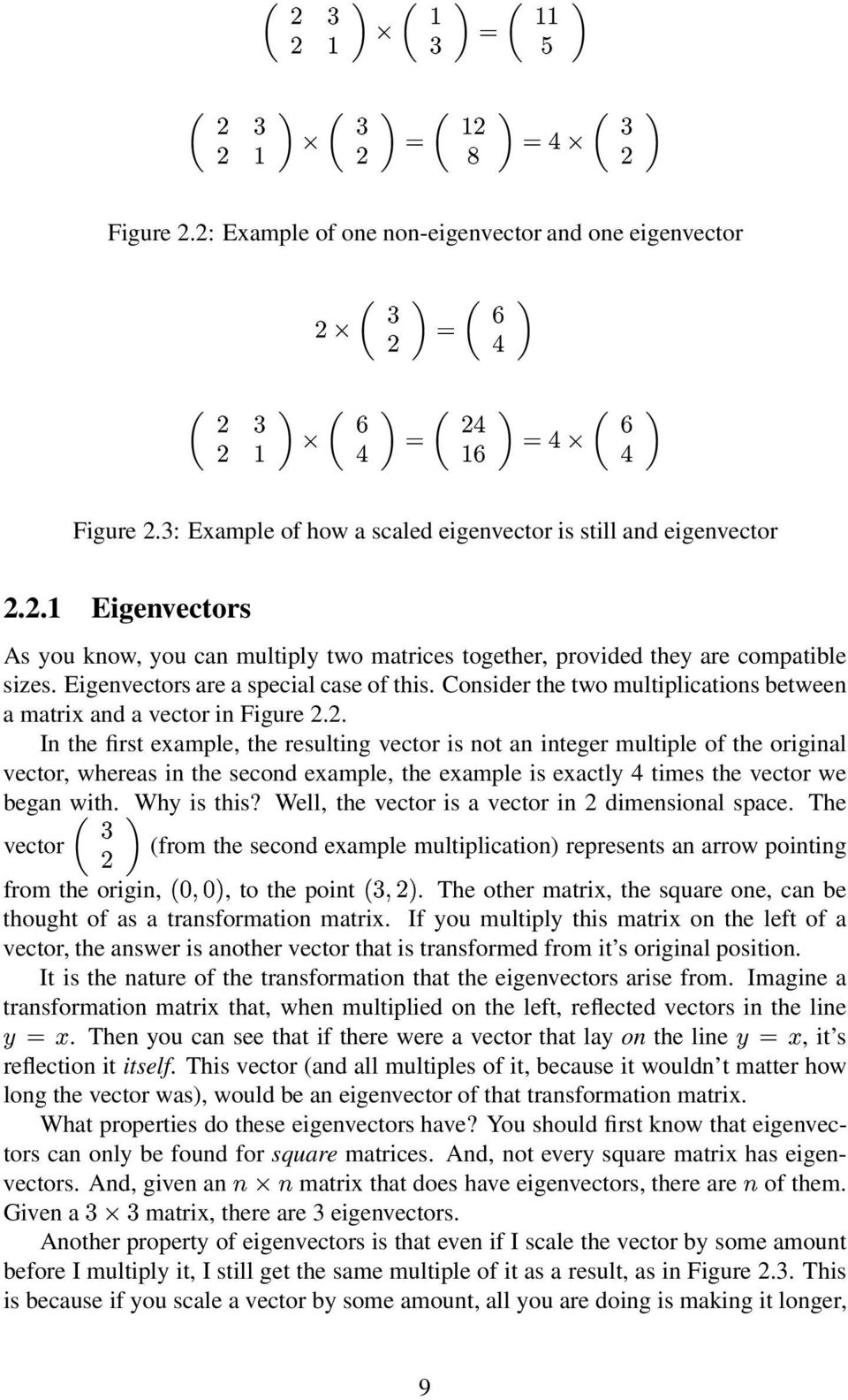2. In the first example, the resulting vector is not an integer multiple of the original vector, whereas in the second example, the example is exactly 4 times the vector we began with. Why is this?