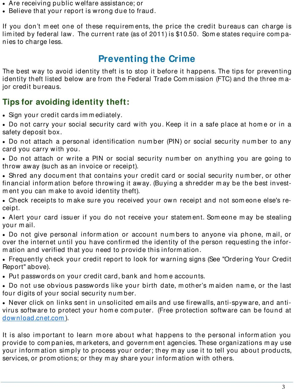 Preventing the Crime The best way to avoid identity theft is to stop it before it happens.