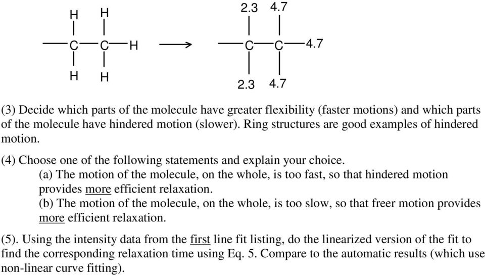 (a) The motion of the molecule, on the whole, is too fast, so that hindered motion provides more efficient relaxation.