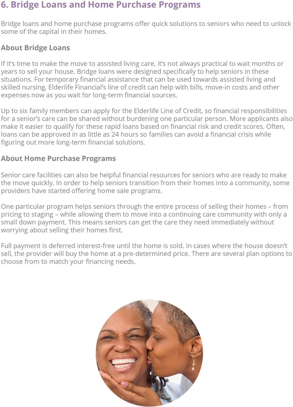 Bridge loans were designed specifically to help seniors in these situations.