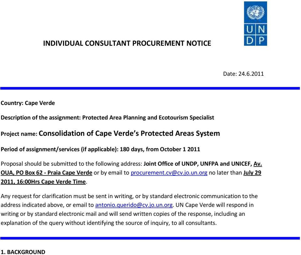 assignment/services (if applicable): 180 days, from October 1 2011 Proposal should be submitted to the following address: Joint Office of UNDP, UNFPA and UNICEF, Av.