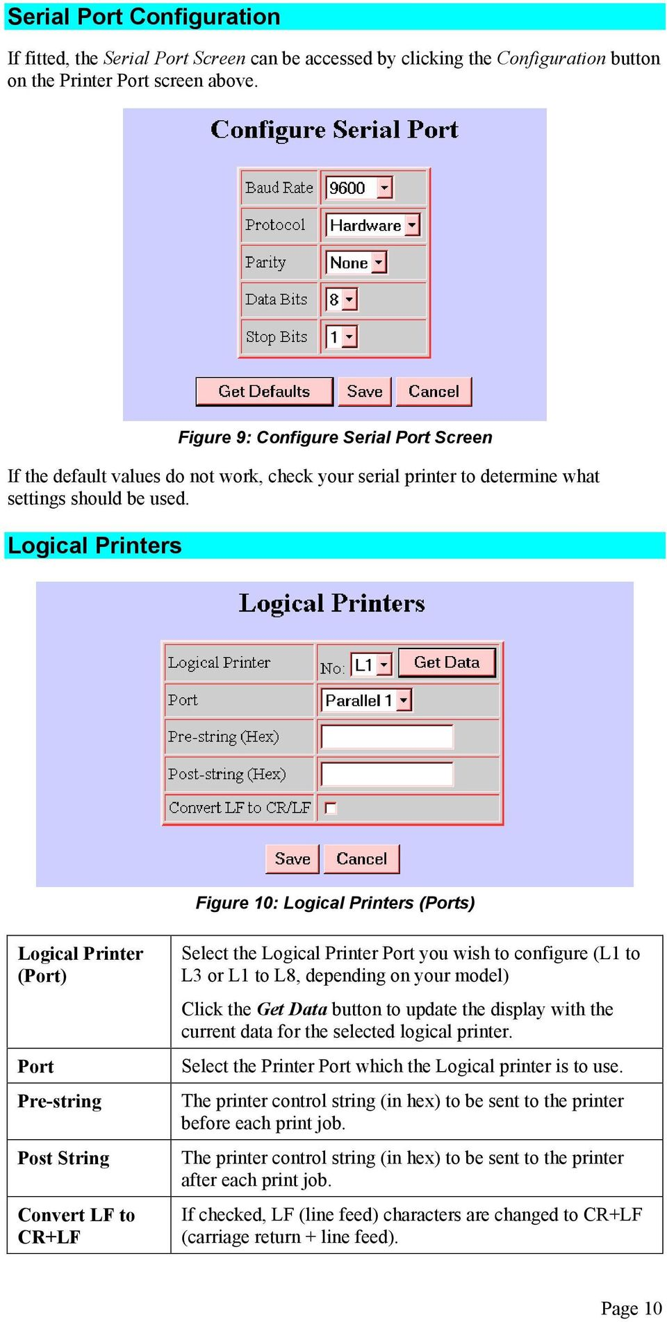 Logical Printers Figure 10: Logical Printers (Ports) Logical Printer (Port) Port Pre-string Post String Convert LF to CR+LF Select the Logical Printer Port you wish to configure (L1 to L3 or L1 to
