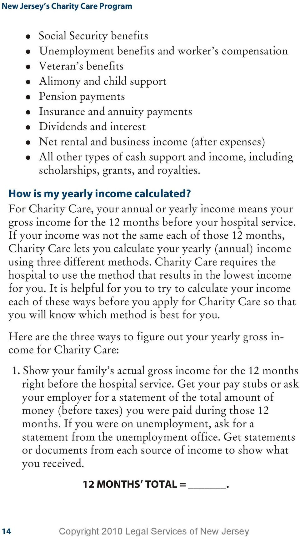 For Char ity Care, your an nual or yearly in come means your gross in come for the 12 months be fore your hos pi tal ser vice.