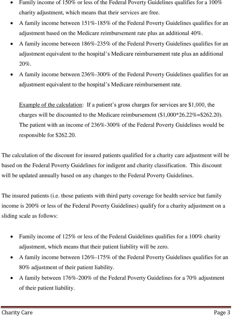 A family income between 186%-235% of the Federal Poverty Guidelines qualifies for an adjustment equivalent to the hospital s Medicare reimbursement rate plus an additional 20%.
