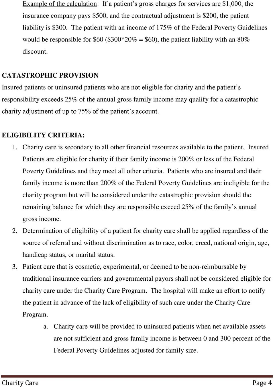 CATASTROPHIC PROVISION Insured patients or uninsured patients who are not eligible for charity and the patient s responsibility exceeds 25% of the annual gross family income may qualify for a