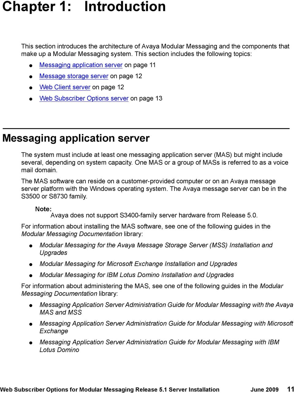 application server The system must include at least one messaging application server (MAS) but might include several, depending on system capacity.
