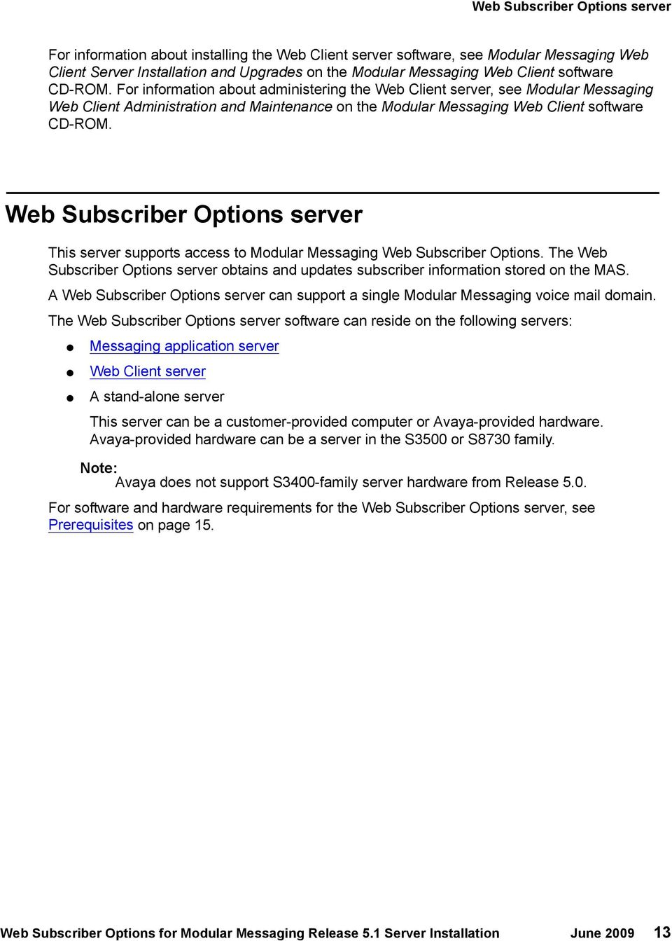 Web Subscriber Options server This server supports access to Modular Messaging Web Subscriber Options. The Web Subscriber Options server obtains and updates subscriber information stored on the MAS.