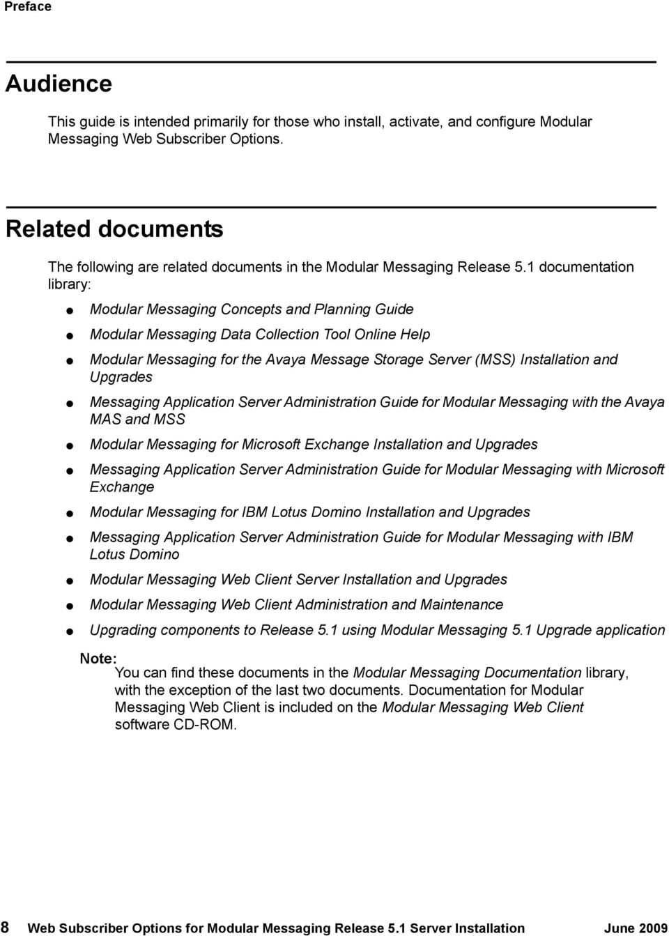1 documentation library: Modular Messaging Concepts and Planning Guide Modular Messaging Data Collection Tool Online Help Modular Messaging for the Avaya Message Storage Server (MSS) Installation and