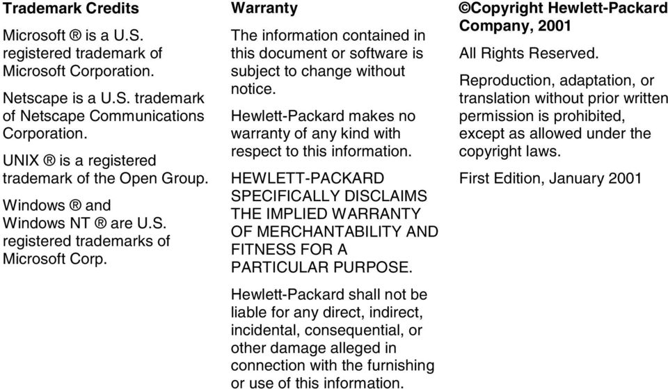 Warranty The information contained in this document or software is subject to change without notice. Hewlett-Packard makes no warranty of any kind with respect to this information.