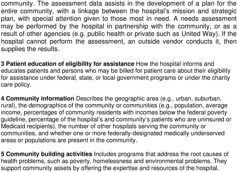 A needs assessment may be performed by the hospital in partnership with the community, or as a result of other agencies (e.g. public health or private such as United Way).